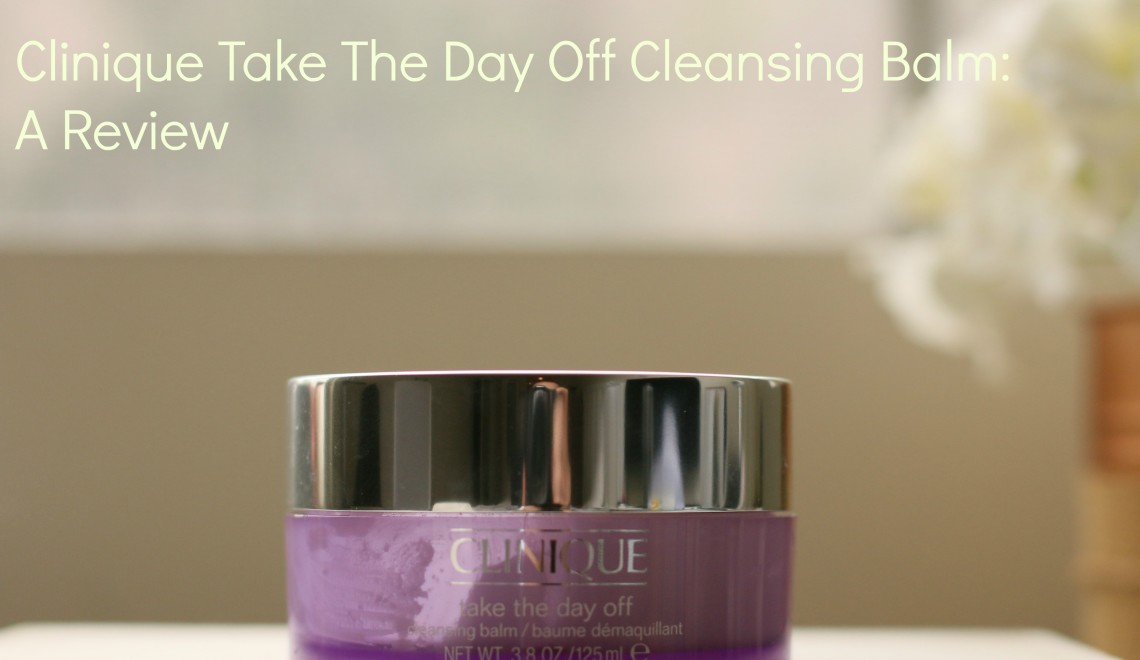 Review: Clinique Take the Day Off Cleansing Balm