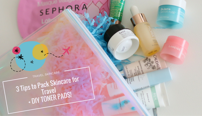 3 Tips To Pack Skincare For Travel (plus DIY Toner Pads!)